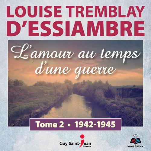 Vente AudioBook : L'amour au temps d'une guerre tome 2. 1942-1945  - Louise Tremblay d'Essiambre