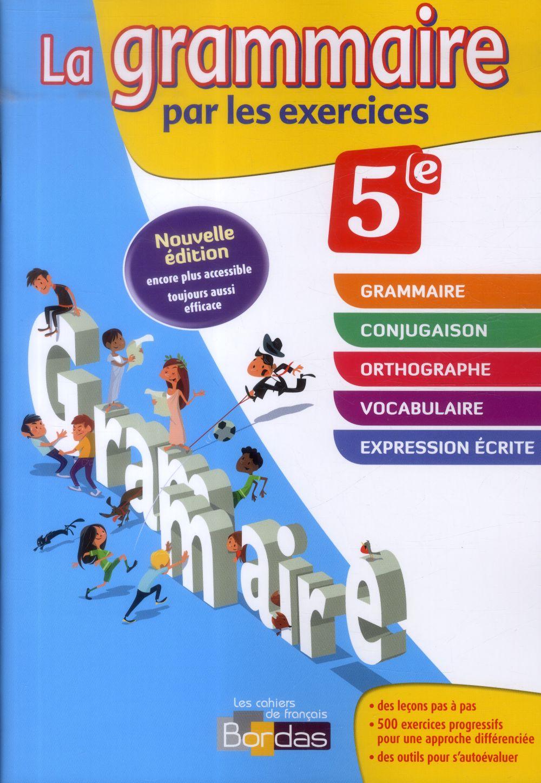 Les cahiers de français Bordas ; la grammaire par les exercices ; 5e (édition 2014)