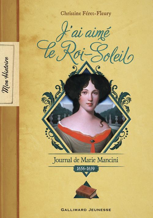 J'ai aimé le Roi-Soleil ; journal de Marie Mancini, 1656-1659