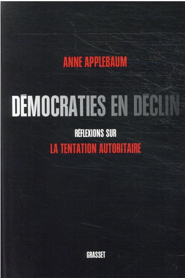 DEMOCRATIES EN DECLIN - REFLEXIONS SUR LA TENTATION AUTORITAIRE