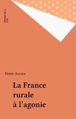 La France rurale à l'agonie  - Pierre Accoce