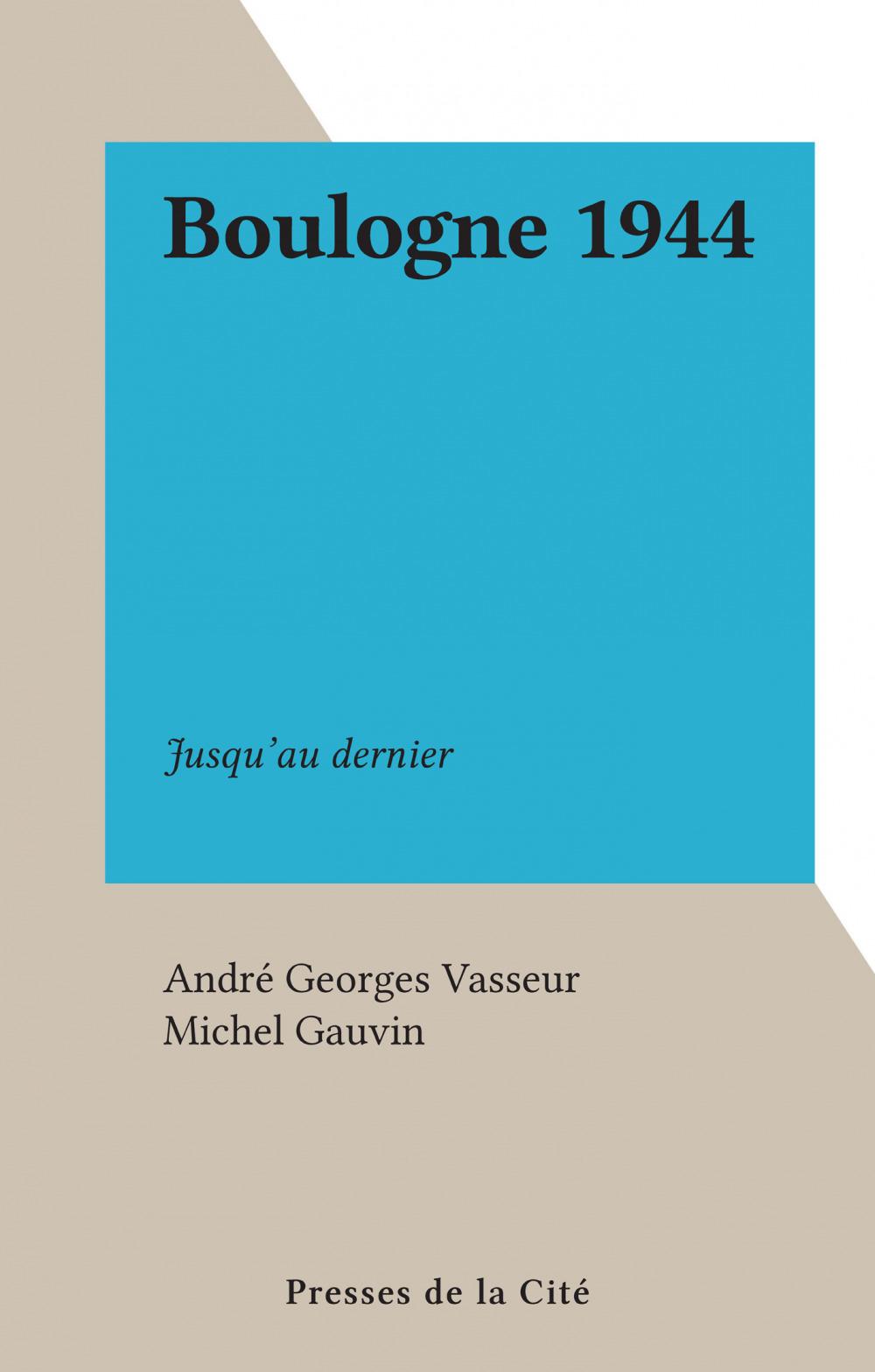 Boulogne 1944  - Andre Georges Vasseur