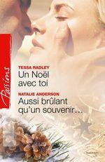 Vente EBooks : Un Noël avec toi - Aussi brûlant qu'un souvenir...  - Tessa Radley - Natalie Anderson