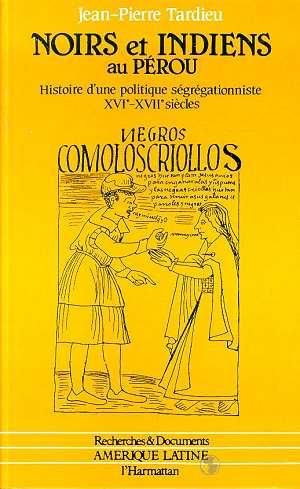 Noirs et indiens au Pérou ; histoire d'une politique segrégationniste XVIe et XVIIe siècles