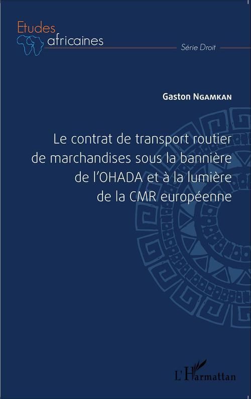 Le contrat de transport routier de marchandise sous la bannière de l'OHADA et à la lumière de la CMR européenne