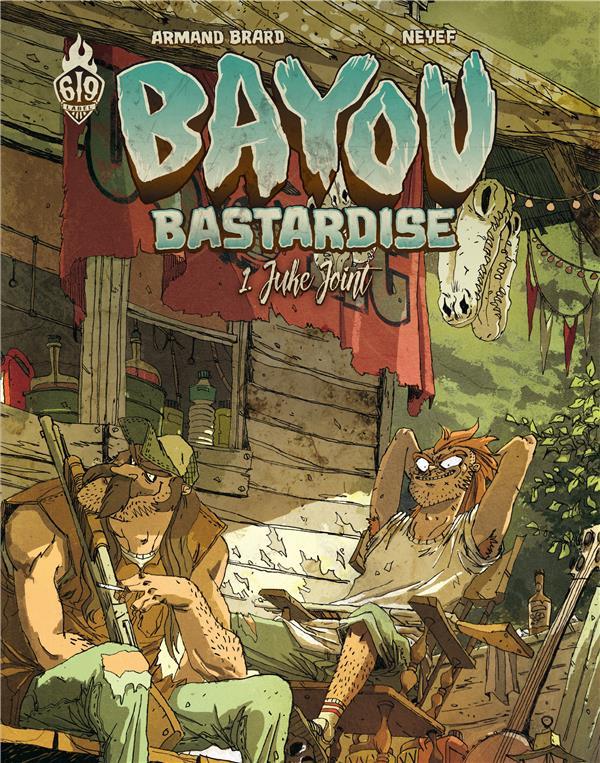 BAYOU BASTARDISE T01 - JUKE JOINT BRARD/NEYEF