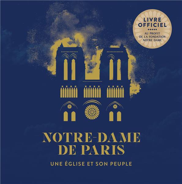Notre-Dame de Paris ; une église et son peuple
