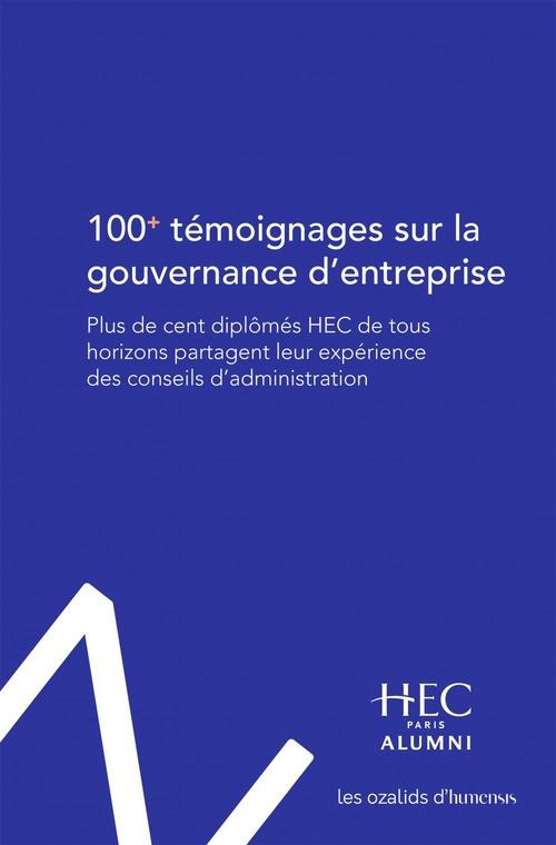 100+ témoignages sur la gouvernance d'entreprise ; plus de cent diplômés HEC de tous horizons partagent leur expérience des conseils d'administration