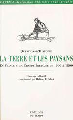 La Terre et les paysans en France et en Grande-Bretagne de 1600 à 1800  - Hélène Fréchet