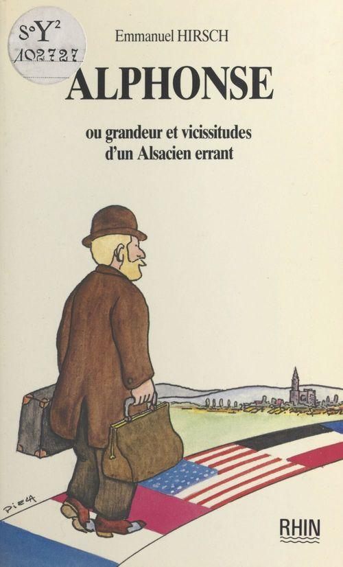 Alphonse ou Grandeur et vicissitudes d'un Alsacien errant