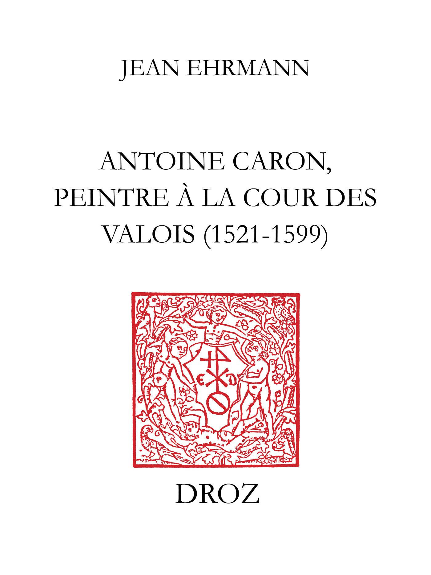 Antoine Caron, peintre à la Cour des Valois : 1521-1599  - Jean Ehrmann