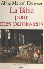 La Bible pour mes paroissiens  - Marcel Debyser