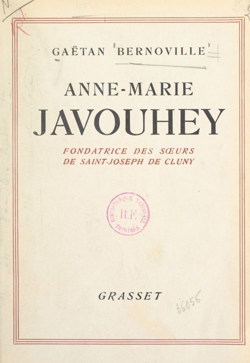Une gloire de la France missionnaire, Anne-Marie Javouhey, fondatrice des Soeurs de St Joseph de Cluny  - Gaëtan Bernoville