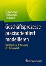 Geschäftsprozesse praxisorientiert modellieren  - Tim Neumann - Tobias Teich - Lothar Schwarz