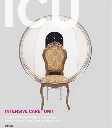 Intensive care unit ; about architecture, design, art and change