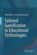 Tailored Gamification to Educational Technologies  - Wilk Oliveira - Ig Ibert Bittencourt