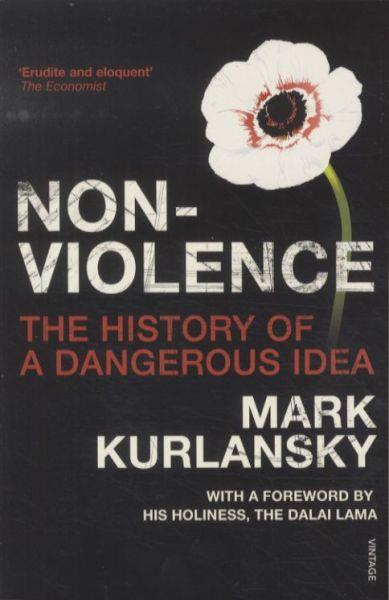 Nonviolence ; The History of a Dangerous Idea