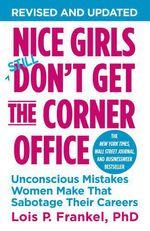 Nice Girls Don't Get the Corner Office  - Loïs P. Frankel