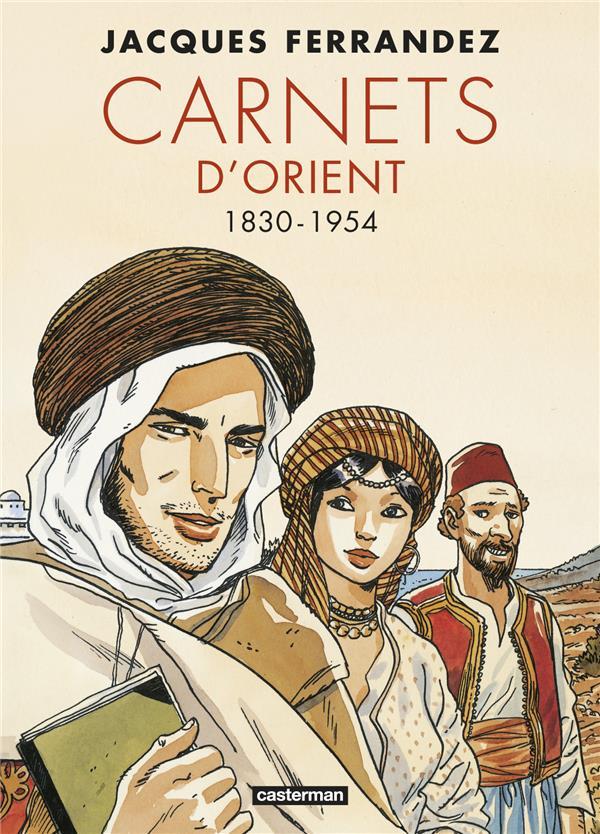 Carnets d'Orient ; INTEGRALE VOL.1 ; T.1 A T.5 ; 1930-1954