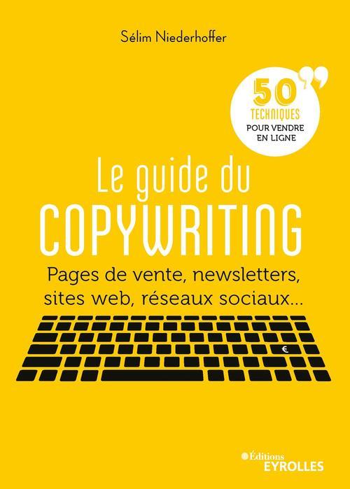 Le guide du copywriting - pages de vente, newsletters, sites web, reseaux sociaux... 50 techniques p