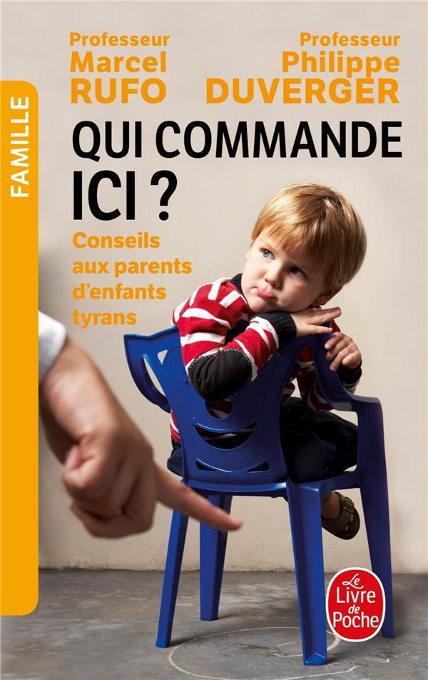 Qui commande ici ? ; conseils aux parents d'enfants tyrans