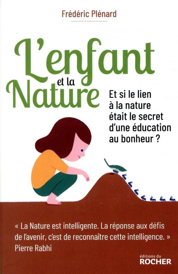 L'enfant et la nature ; et si le lien à la nature était le secret d'une éducation au bonheur ?