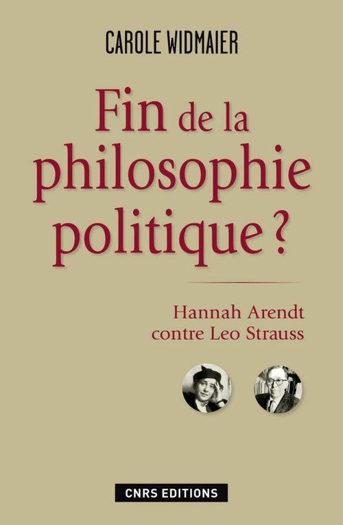 Fin de la philosophie politique ? ; Hannah Arendt contre Léo Strauss