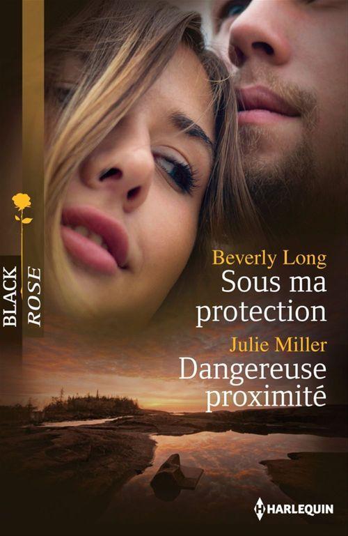 Sous ma protection ; dangereuse proximité