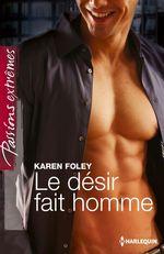 Le désir fait homme  - Karen Foley