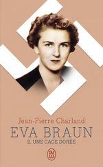Vente Livre Numérique : Eva Braun (Tome 2) - Une cage dorée  - Jean-Pierre Charland