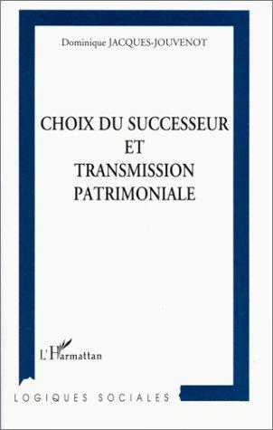 Choix du successeur et transmission patrimoniale
