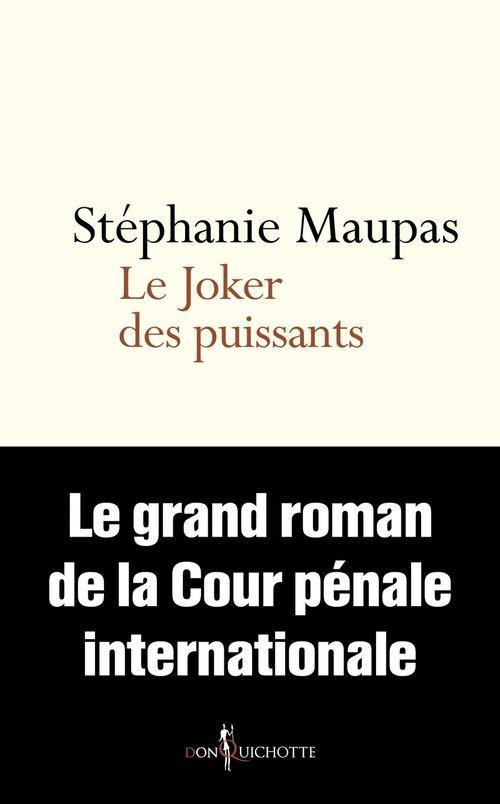 Le Joker des puissants. Le grand roman de la Cour pénale internationale  - Stéphanie MAUPAS