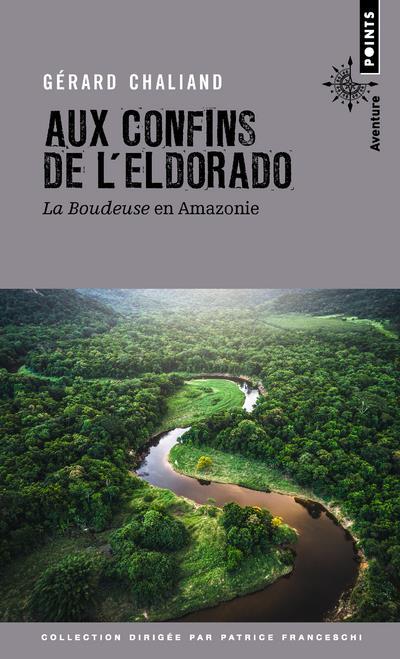 Aux confins de l'Eldorado ; la Boudeuse en Amazonie