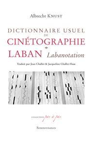 Dictionnaire usuel de cinétographie ; laban, labanotation