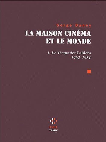 La maison cinéma et le monde t.1 ; le temps des cahiers 1962-1981