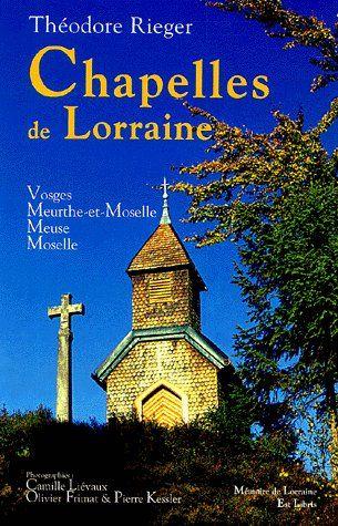 Chapelles de Lorraine ; Vosges, Meurthe-et-Moselle, Meuse, Moselle