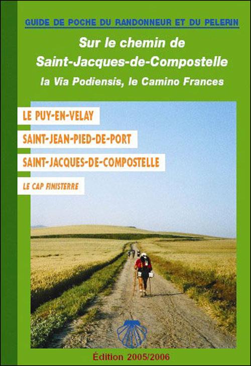 Sur le chemin de Saint-Jacques-de-Compostelle ; la via podiensis, le camino frances ; le Puy-en-Velay, saint-Jean-pied-de-port, Saint-Jacques-de-Compostelle