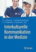 Interkulturelle Kommunikation in der Medizin  - Solmaz Golsabahi-Broclawski - Andre Biakowski - Anton Gillessen - Artur Broclawski