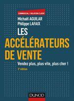 Les accélérateurs de vente - 3e éd.  - Michaël Aguilar - Philippe Lafaix