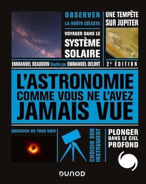 L'astronomie comme vous ne l'avez jamais vue - 2e ed. (2e édition)