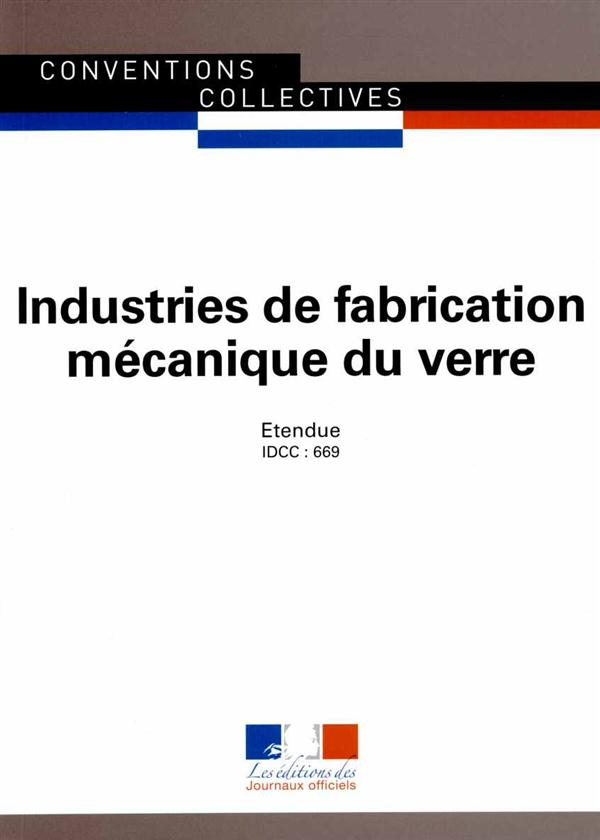 Industries de fabrication mécanique du verre ; convention collective nationale étendue, IDCC 669 (9e édition)