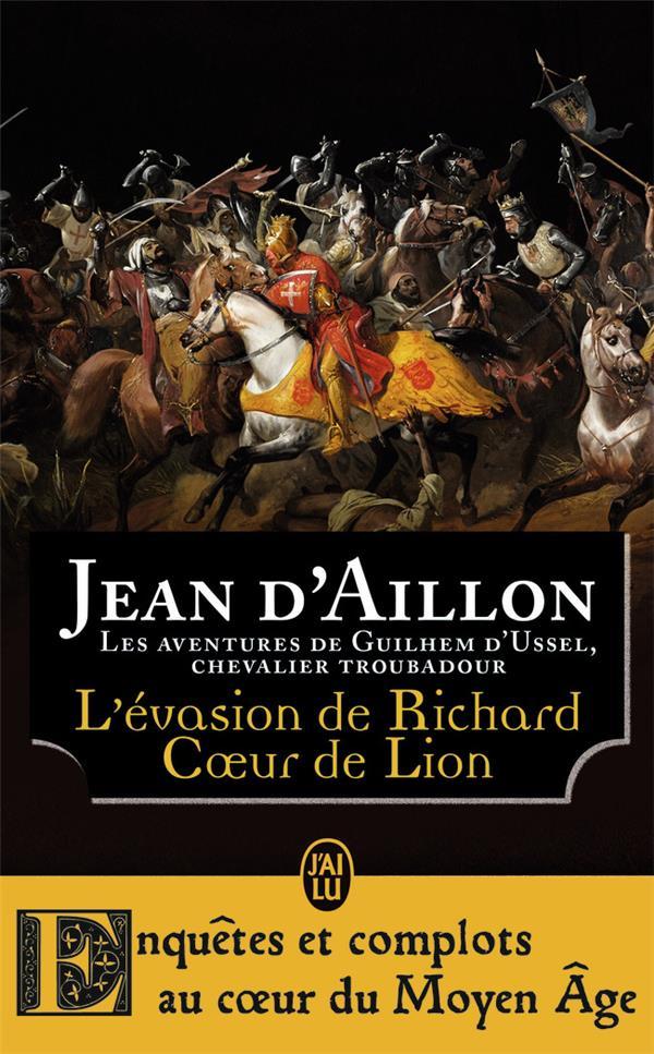 Les aventures de Guilhem d'Ussel, chevalier troubadour ; l'évasion de Richard Coeur de Lion