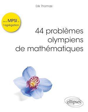 44 proverbes olympiens de mathématiques ; de la MPSI à l'agrégation