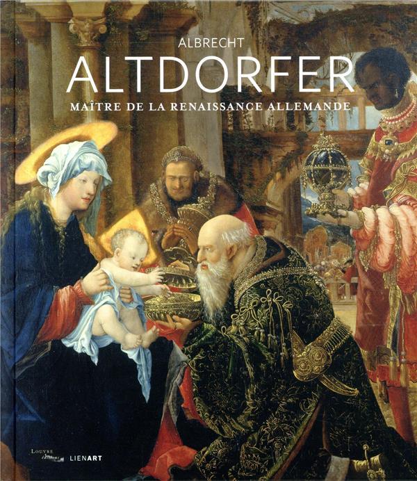 Albrecht Altdorfer ; maître de la Renaissance allemande