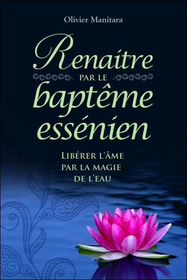 Renaître par le baptème essénien ; libérer l'âme par la magie de l'eau