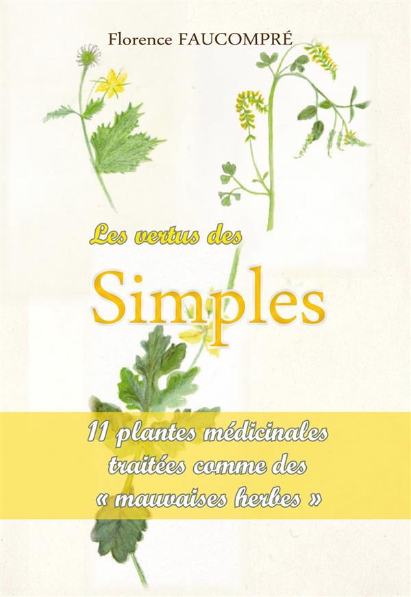 les vertus des simples ; 11 plantes médicinales traitées comme des