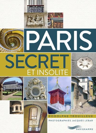 Paris ; secret et insolite (édition 2019)