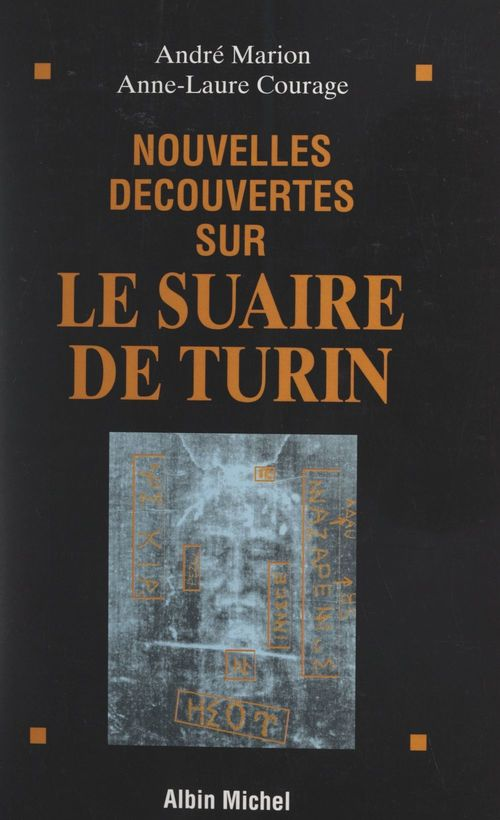 Nouvelles découvertes sur le Suaire de Turin  - Anne-Laure Courage  - André Marion