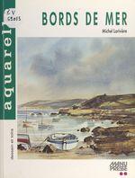 Bords de mer à l'aquarelle  - Michel Larivière