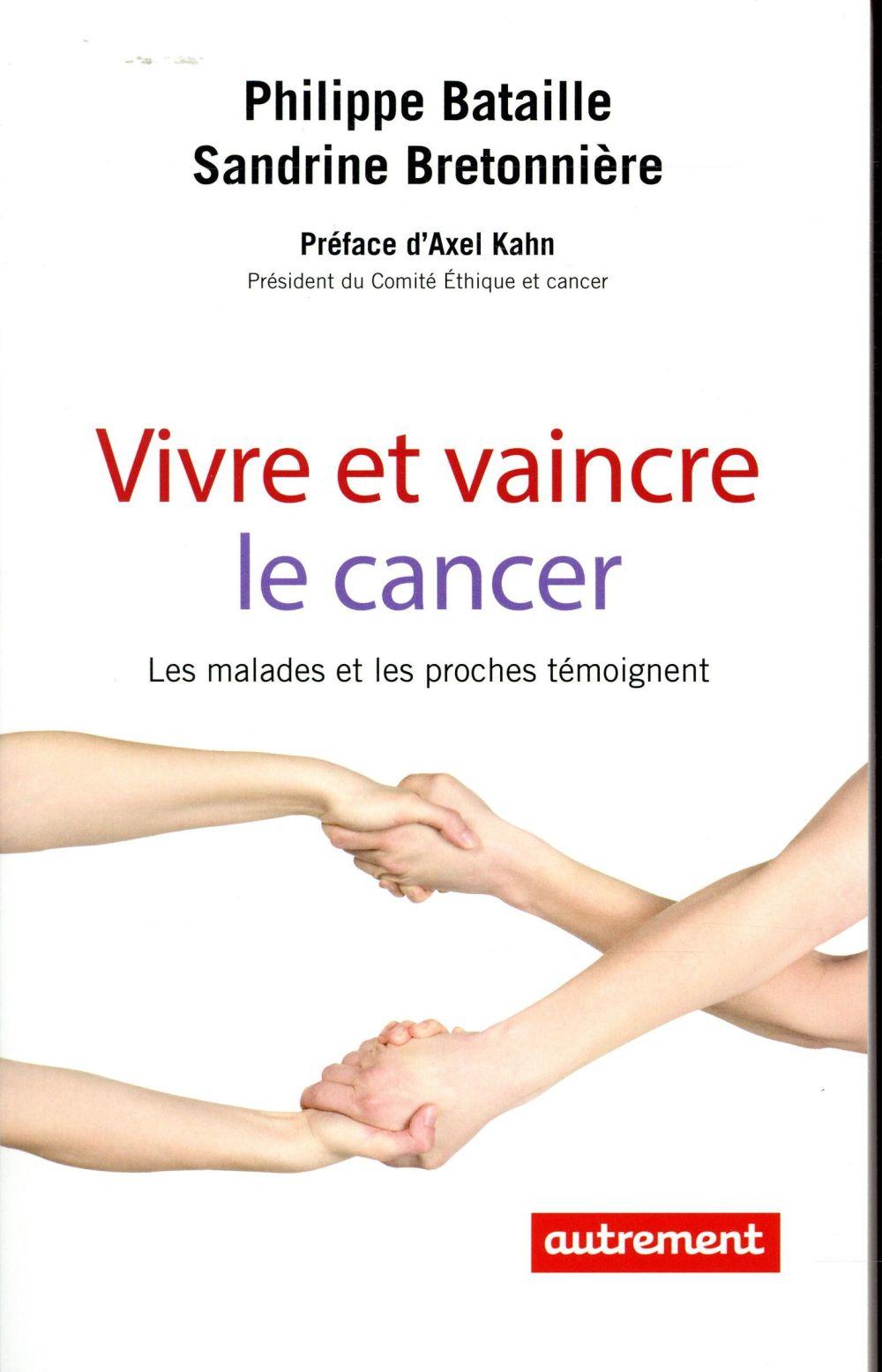 Vivre et vaincre le cancer ; les malades et les proches témoignent